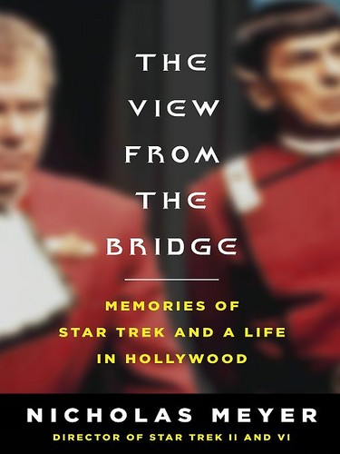 The View from the Bridge: Memories of Star Trek and a Life in Hollywood by Nicholas Meyer