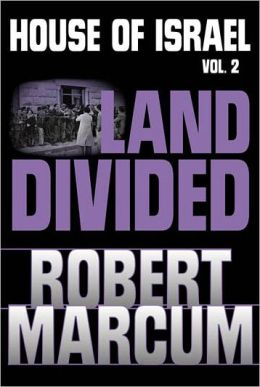 House of Israel: Land Divided by Robert Marcum